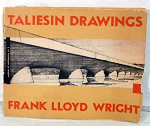 Taliesin Drawings Recent Architecture of Frank Lloyd Wright Selected From His Drawings; Comments By...