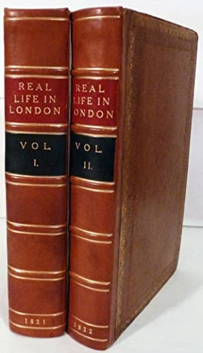 Real Life in London; or, The Rambles and Adventures of Bob Tallyho, Esq. and His Cousin, The Hon ...
