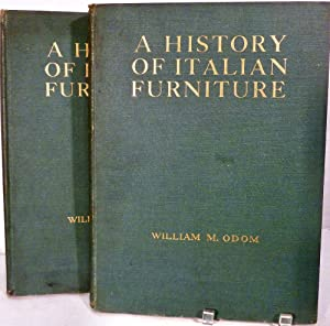 A History Of Italian Furniture From The Fourteenth Century To The Early Nineteenth Centuries: Odom,...