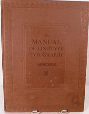 The Manual Of Linotype Typography Prepared to aid Users and Producers of Printing in securing ...