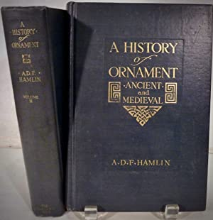 A History of Ornament: Ancient and Medieval and Renaissance and Modern: Hamlin, A.D.F.