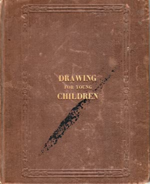 Drawing For Young Children; Containing One Hundred And Fifty Drawing Copies, And Numerous Exercis...