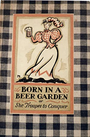Born in a Beer Garden Or, She Troupes to Conquer; Sundry Ejaculations.And Certain Of The Hoboken ...