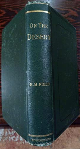 On The Desert: With A Brief Review Of Recent Events In Egypt: Field, Henry M.