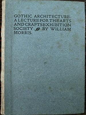 Gothic Architecture: A Lecture For The Arts And Crafts Exhibition: KELMSCOTT PRESS] Morris, William