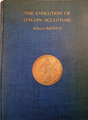 The Evolution of Italian Sculpture: Crawford, David A.E.L. (Lord Balcarres)