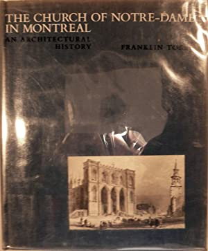 The Church of Notre-Dame in Montreal an Architectural History: Toker, Franklin