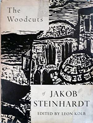 The Woodcuts of Jakob Steinhardt Chronologically Arranged and Fully Produced: Kolb, Leon (Editor)