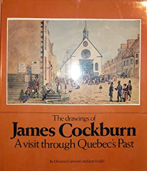 The Drawings Of James Cockburn A Visit Through Quebec's Past: Cameron, Christina & Jean Trudel