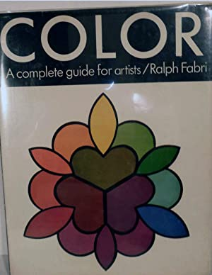 Color A Complete Guide For Artists: Fabri, Ralph