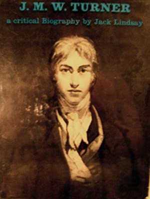 J.M.W. Turner His Life and Work A Critical Biography: Lindsay, Jack