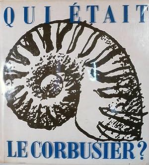 Qui Etait Le Corbusier: Le Corbusier