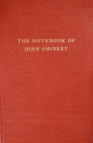 The Notebook of John Smibert With Essays by Sir David Evans, John Kerslake, and Andrew Oliver: ...