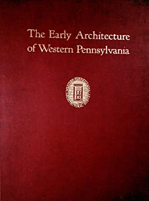 The Early Architecture of Western Pennsylvania A Record of Building Before 1860, etc.: Stotz, ...
