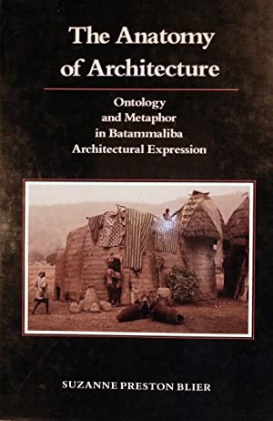 The Anatomy of Architecture Ontology and Metaphor in Batammaliba Architectural Expression: Blier, ...