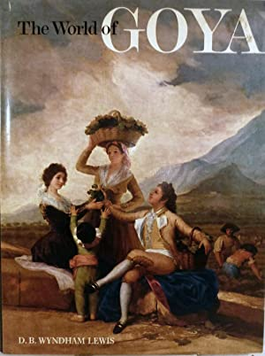 The World of Goya: Lewis, D.B. Wyndham