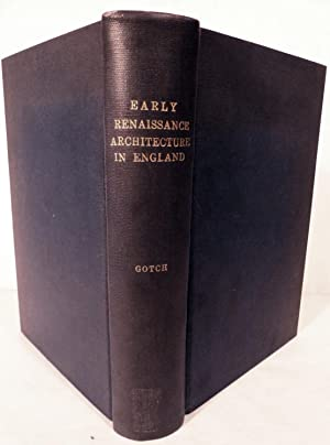 Early Renaissance Architecture in England A Historical & Descriptive Account of the Tudor, ...