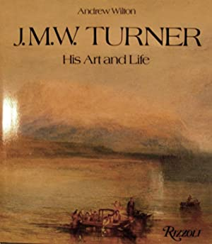 J.M.W. Turner His Art and Life: Wilton, Andrew