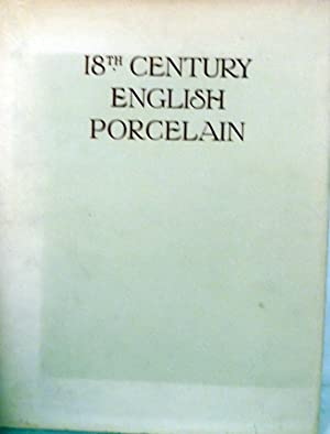 18th Century English Porcelain (Notes on various aspects of collecting): MacKenna, F. Severne