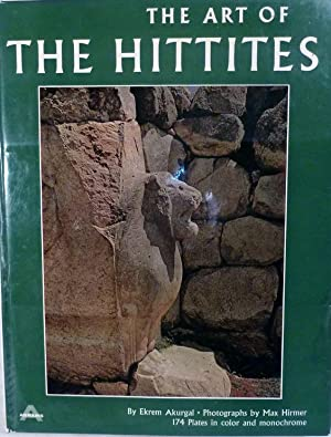 The Art Of The Hittites: Akurgal, Ekrem