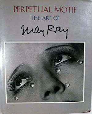 Perpetual Motif The Art of Man Ray: Ray, Man