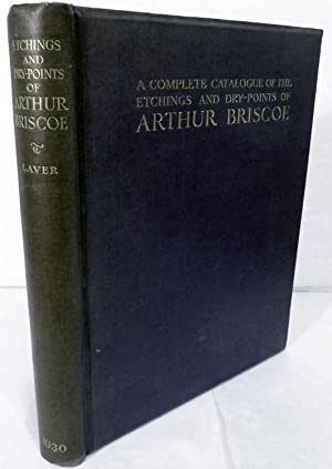 A Complete Catalogue Of The Etchings And Dry-Points Of Arthur Briscoe: Laver, James