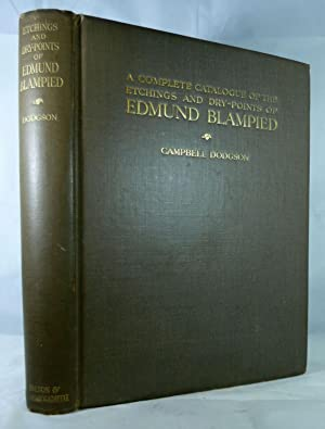 A Complete Catalogue Of The Etchings And Dry-Points Of Edmund Blampied: Dodgson, Campbell