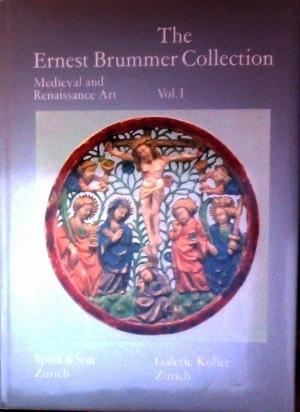 The Ernest Brummer Collection. Vol I.: Medieval an Renaissance Art.