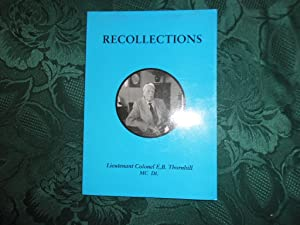 Recollections: Thornhill Lieutenant Colonel E. B. (Edmund Basil. Mc, Dl). compiled by Sarah Davies
