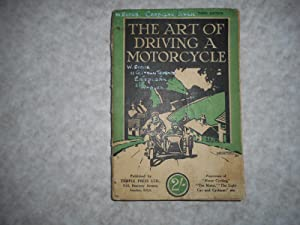 The Art of Driving a Motorcycle. A Complete Guide to the Management of Solo Machines and Sidecar ...