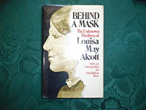 BEHIND A MASK. The Unknown Thrillers of Louisa May Alcott