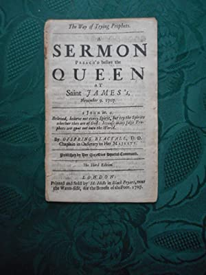 The Way of Trying Prophets. A Sermon Preach'd before the Queen At St James's November. 9. 1707 (O...