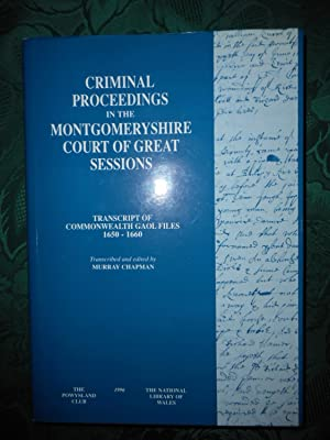Criminal Proceedings in the Montgomeryshire Court of Great Sessions Transcript of Commonwealth Ga...
