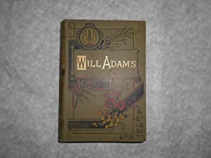 Will Adams, The First Englishman in Japan. A Romantic Biography.