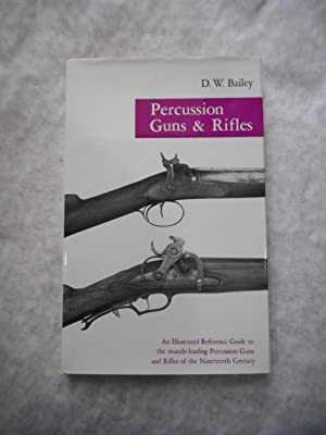 Percussion Guns & Rifles. An Illustrated Reference Guide to the Muzzle-Loading Percussion Guns an...