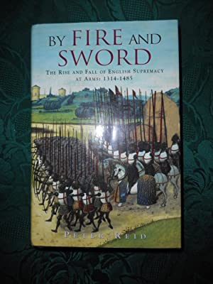By Fire and Sword - The Rise and Fall of English Supremacy At Arms 1314-1485