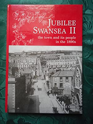 Jubilee Swansea: the Town and its People in the 1890s. Volume II. (Jubilee Swansea II)