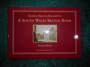 George Orleans Delamotte. A South Wales Sketch Book c. 1816-1835.