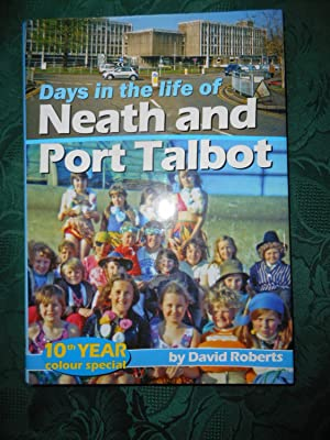 Days in the Life of Neath and Port Talbot. 10th Year Colour Special. Volume 10