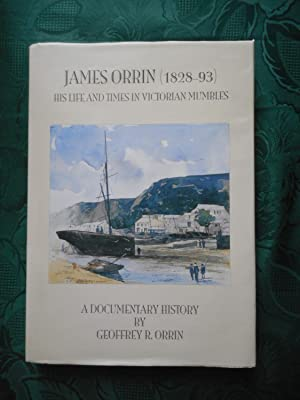 James Orrin (1828-93): His Life and Times in Victorian Mumbles (LIMITED Edition of only 60 copies)