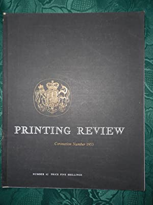 Printing Review. CORONATION NUMBER. Vol. 18, No. 62 1953 The Magazine of the British Printing Ind...
