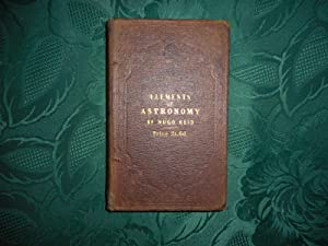 Elements of Astronomy; Adapted for Private Instruction and Use in Schools. Illustrated with Sixty...