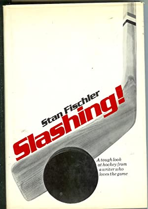 Slashing!: Hockey's most knowledgeable critic tells what should be done to save the game