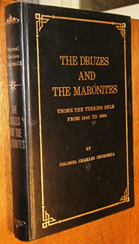 The Druzes And The Maronites Under The Turkish Rule From 1840 to 1860: Churchill, Colonel Charles