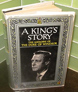 A King's Story The Memoirs of The Duke of Windsor: The Prince of Wales