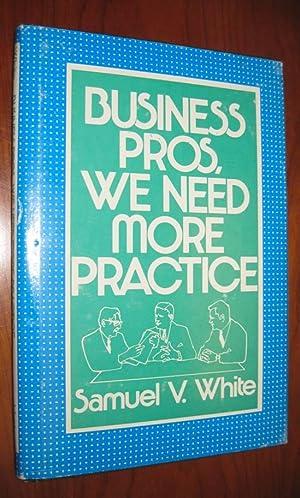 Business Pros, We Need More Practice: Samuel V. White