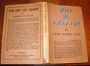 Why Be Afraid ? the psychology of emotional disturbance: Leon Mones, Ph.D.