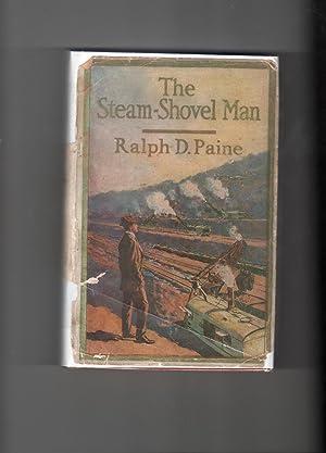 The Steam-Shovel Man: Paine, Ralph D.