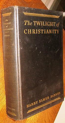 The Twilight of Christianity: Barnes, Harry Elmer