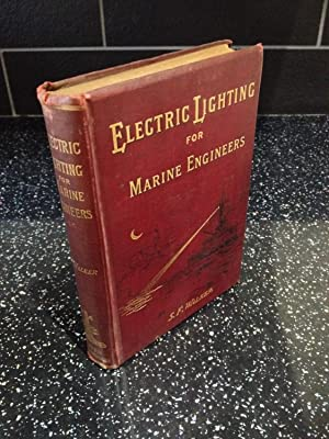 Electric lighting for marine engineers: Sydney F Walker